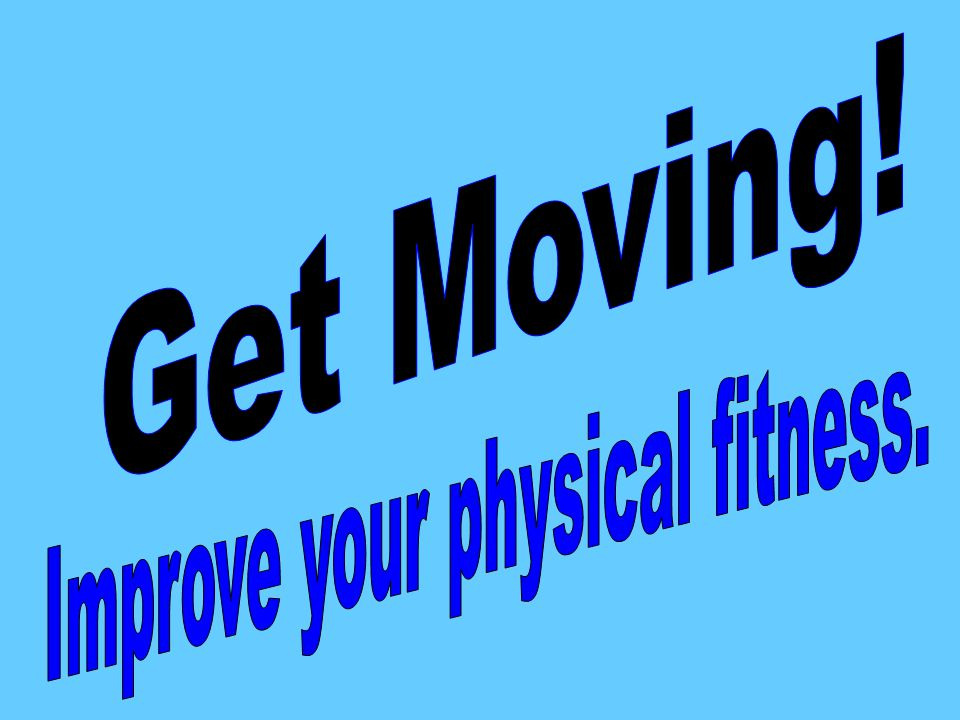 Improve your physical fitness.