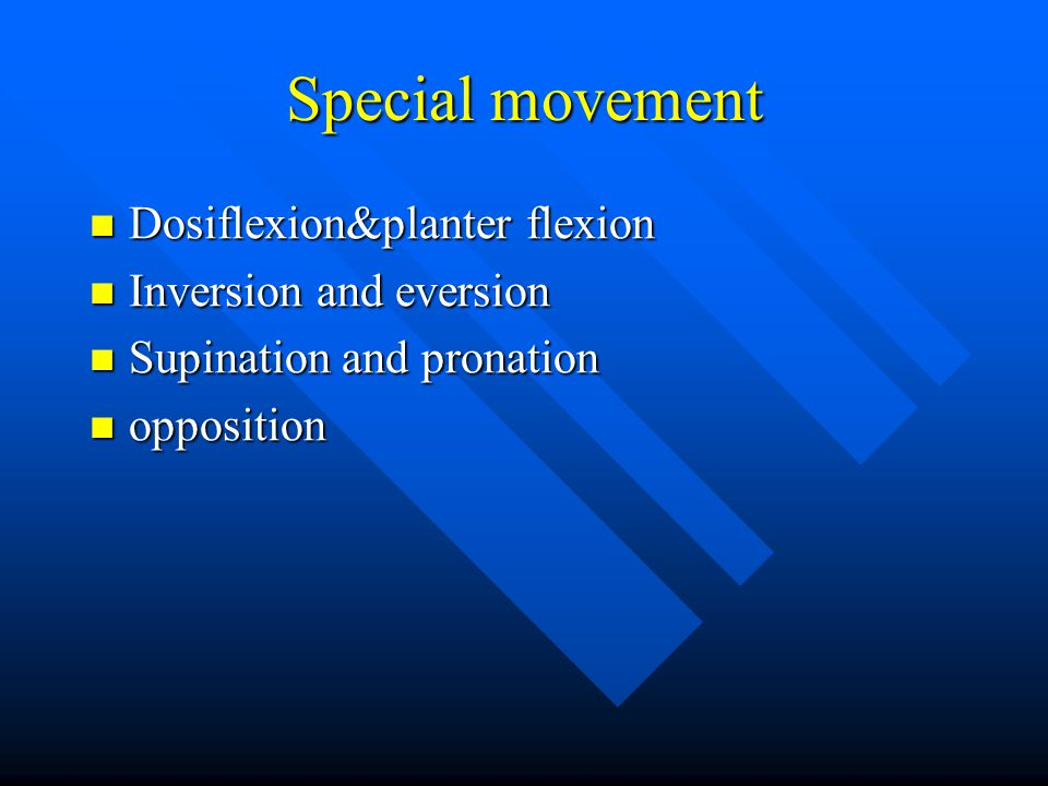 Special movement Dosiflexion&planter flexion Inversion and eversion
