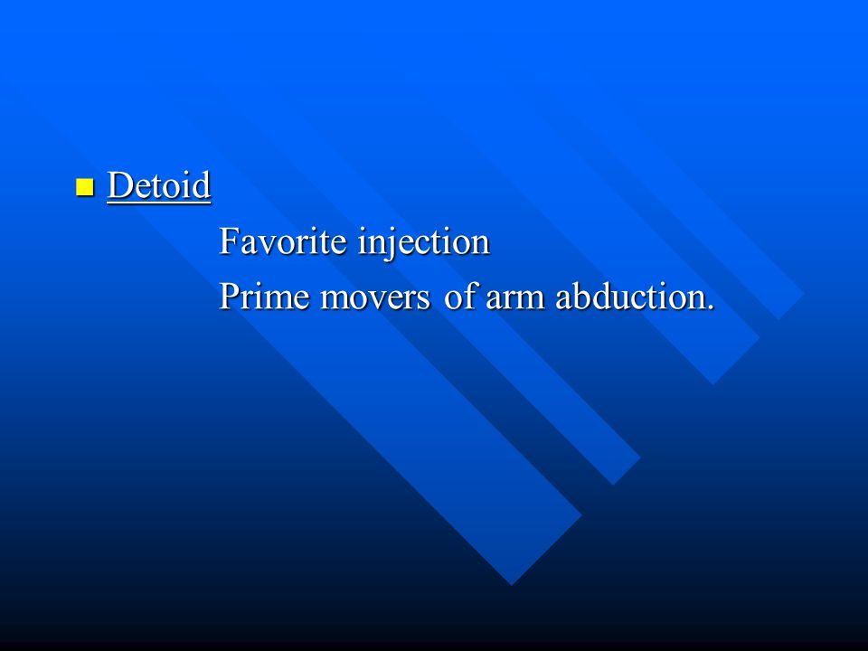 Detoid Favorite injection Prime movers of arm abduction.