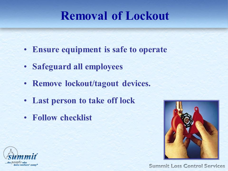 Removal of Lockout Ensure equipment is safe to operate