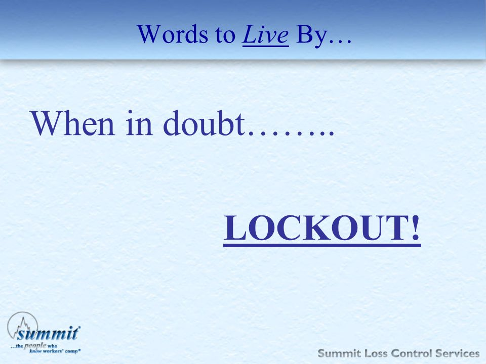 When in doubt…….. LOCKOUT! Words to Live By… When in doubt……..