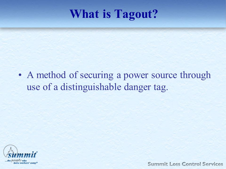 What is Tagout A method of securing a power source through use of a distinguishable danger tag. Now What is Tagout