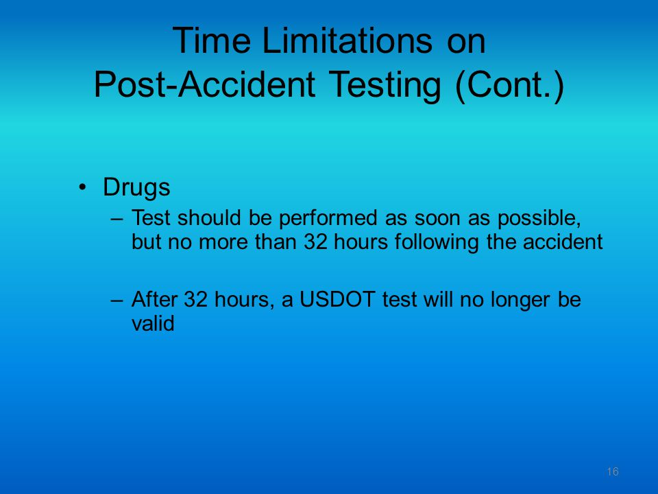 Time Limitations on Post-Accident Testing (Cont.)