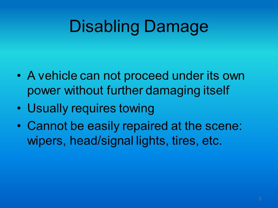 Disabling Damage A vehicle can not proceed under its own power without further damaging itself. Usually requires towing.