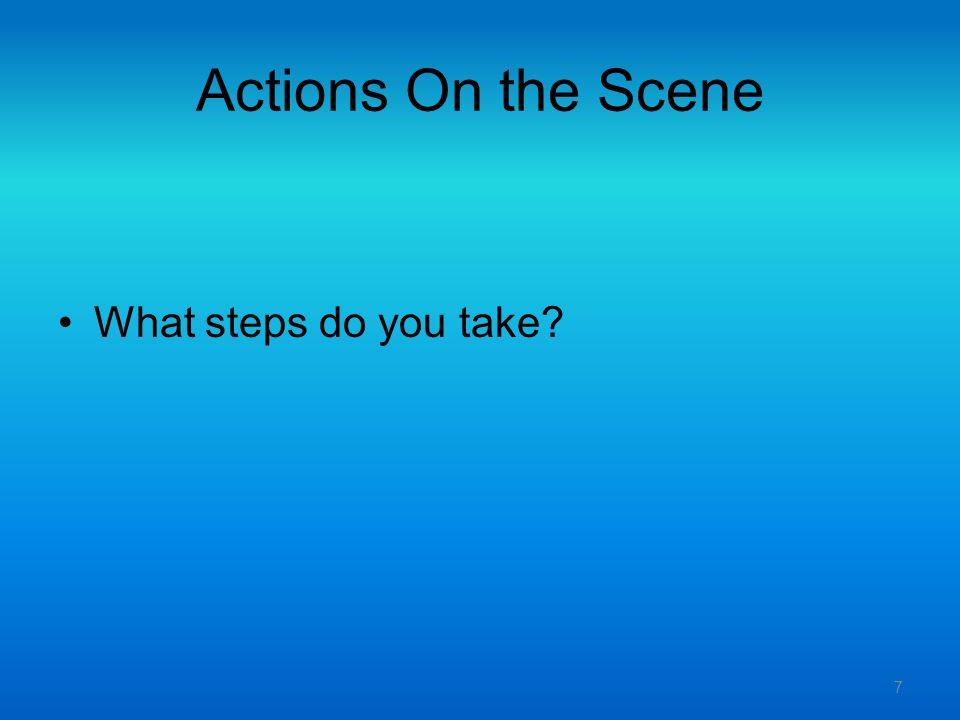 Actions On the Scene What steps do you take