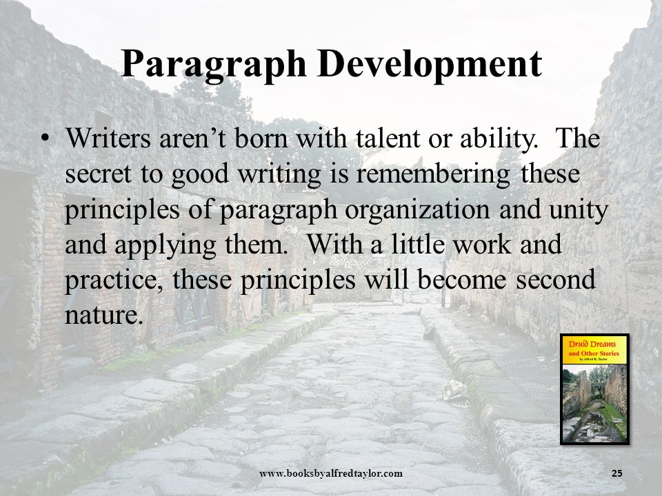 principles of paragraph development 0007 apply principles of unity, focus, and development in writing make revisions that improve the unity and focus of a paragraph or passage  in a paragraph the topic sentence states a theme which encompasses each of the other sentences.
