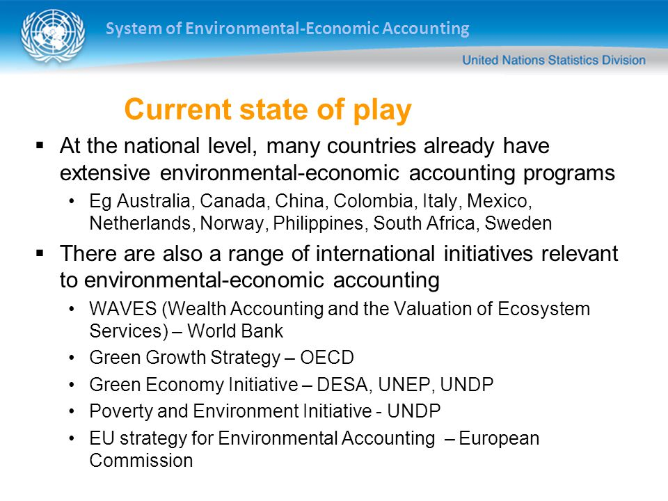 Current state of play At the national level, many countries already have extensive environmental-economic accounting programs.