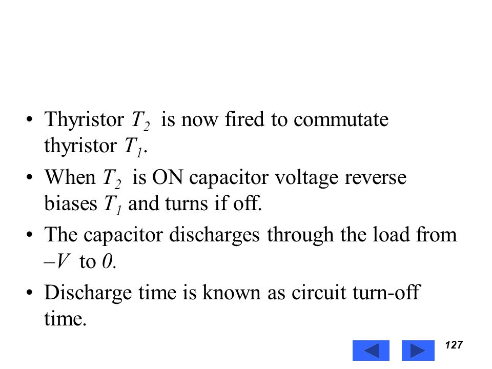 Thyristor T2 is now fired to commutate thyristor T1.