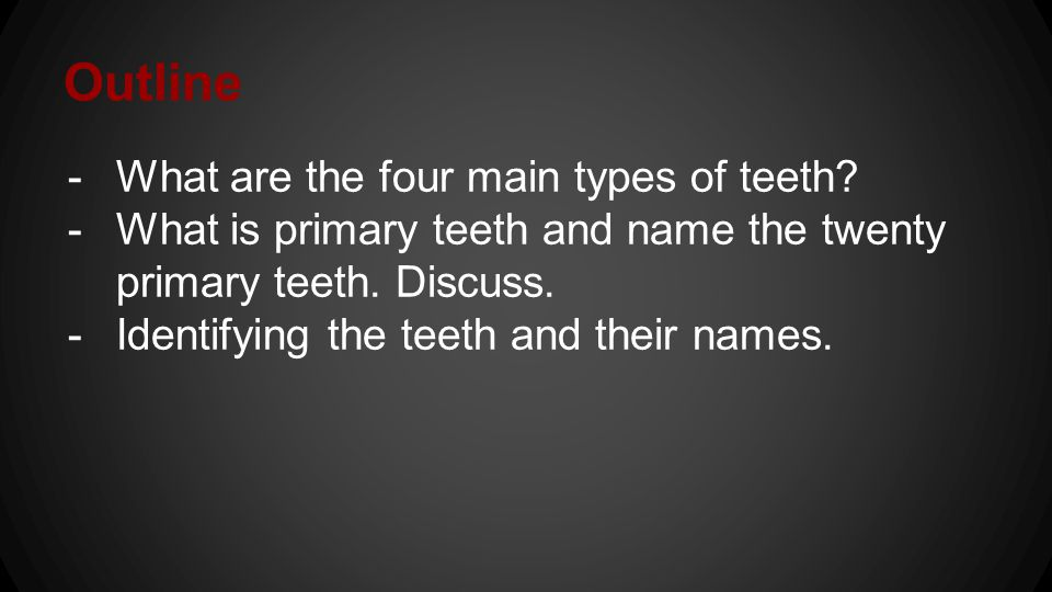 Outline What are the four main types of teeth