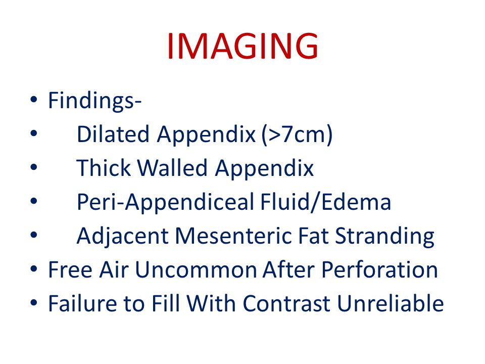 IMAGING Findings- Dilated Appendix (>7cm) Thick Walled Appendix