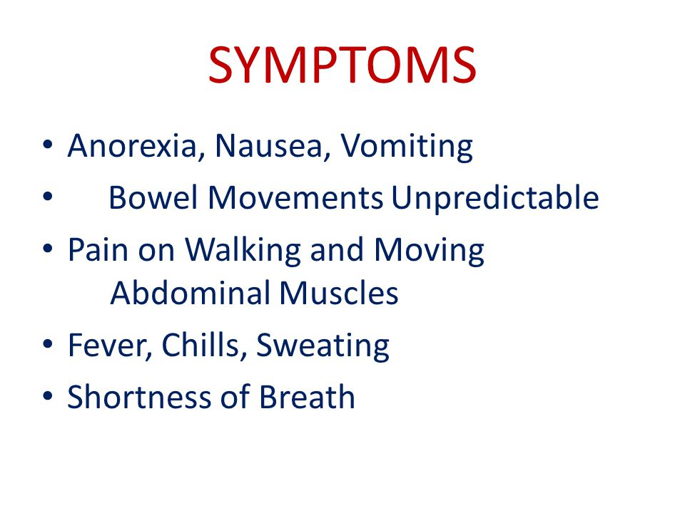 SYMPTOMS Anorexia, Nausea, Vomiting Bowel Movements Unpredictable