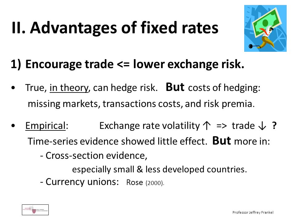 advantages and disadvantages of fixed exchange rate In the long run, with a fixed exchange rate, one country's inflation must fall into line with another (and thus put competitive pressures on prices and real wages) reinforcing gains in comparative advantage: if one country has a fixed exchange rate with another, then differences in relative unit labour costs will be reflected in.
