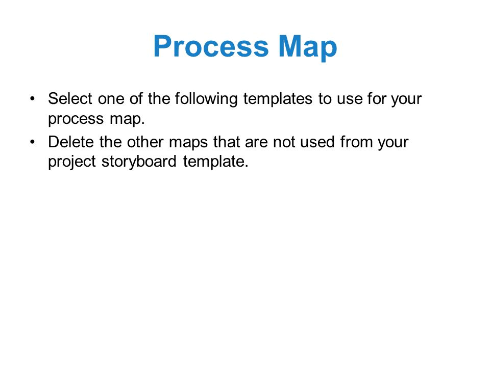 Process Map Select one of the following templates to use for your process map.