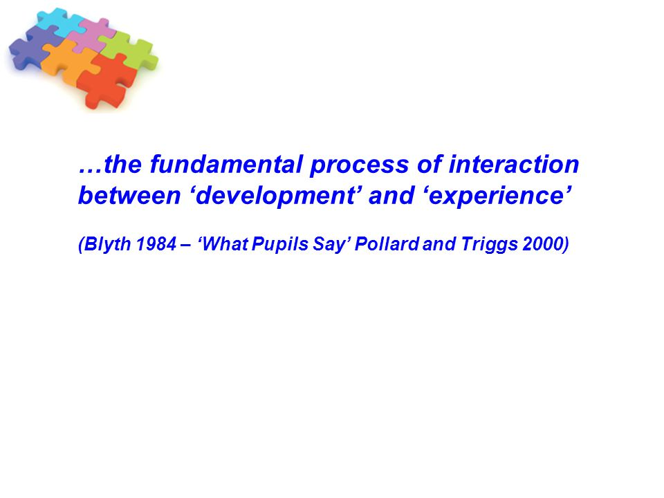 …the fundamental process of interaction between 'development' and 'experience'