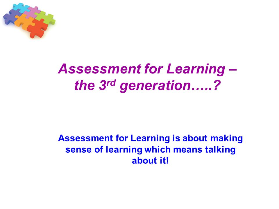 Assessment for Learning – the 3rd generation…..