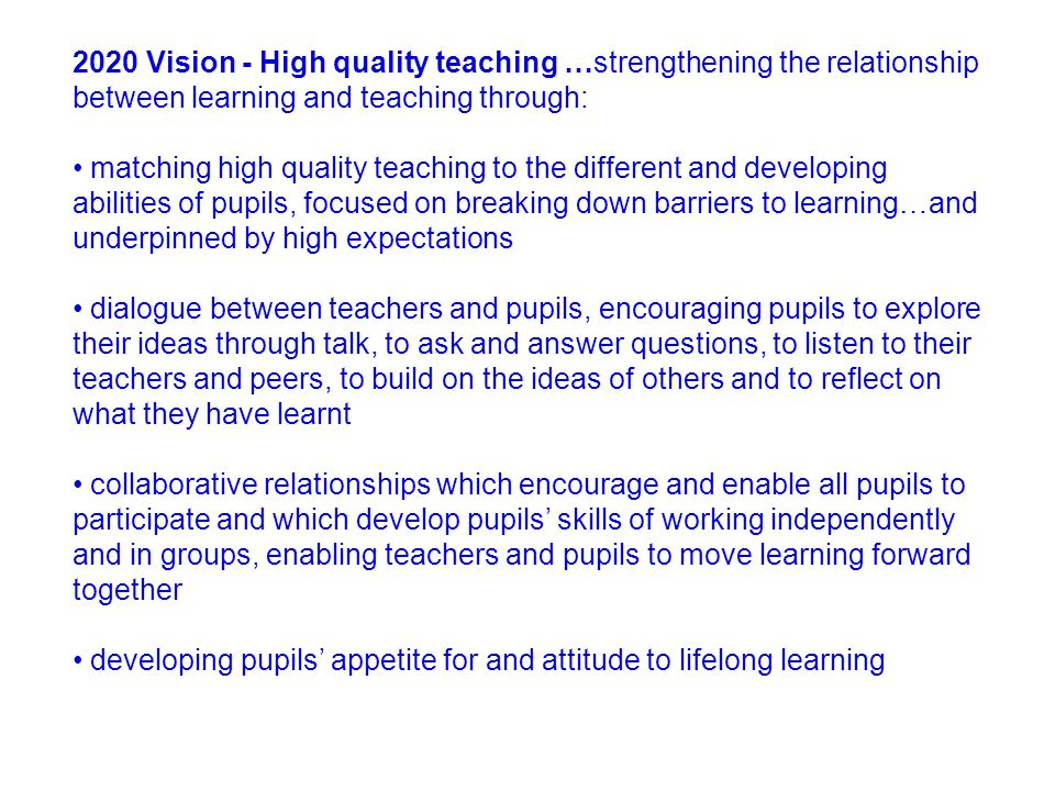 2020 Vision - High quality teaching …strengthening the relationship between learning and teaching through: