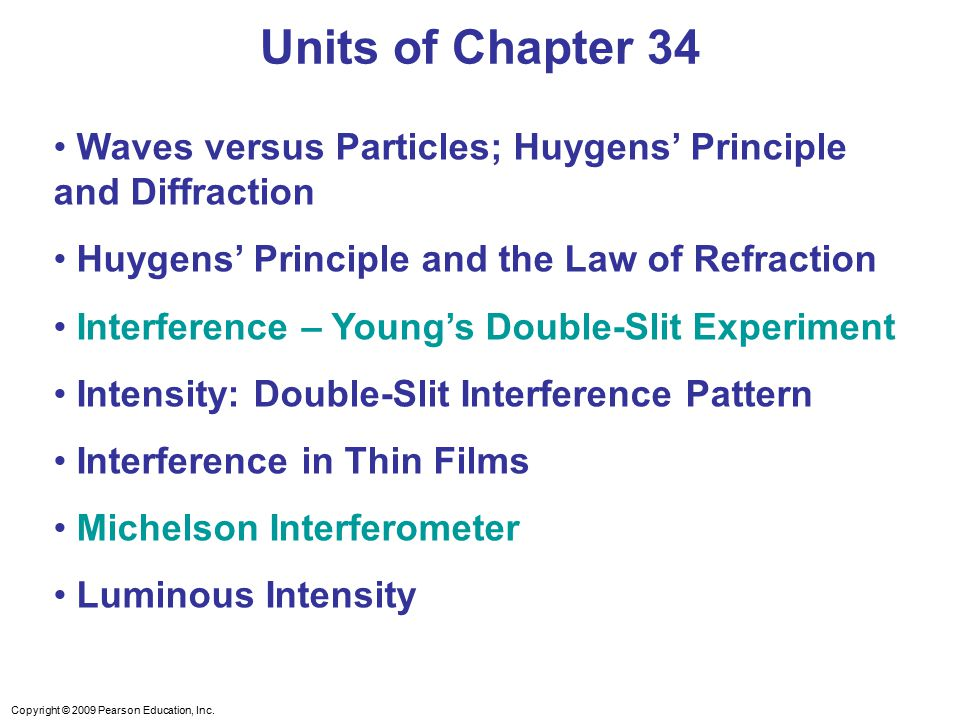 Units of Chapter 34 Waves versus Particles; Huygens' Principle and Diffraction. Huygens' Principle and the Law of Refraction.