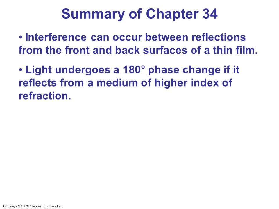 Summary of Chapter 34 Interference can occur between reflections from the front and back surfaces of a thin film.