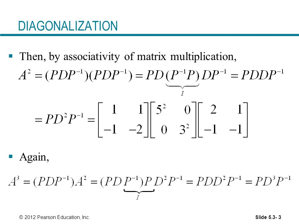 DIAGONALIZATION Then, by associativity of matrix multiplication,