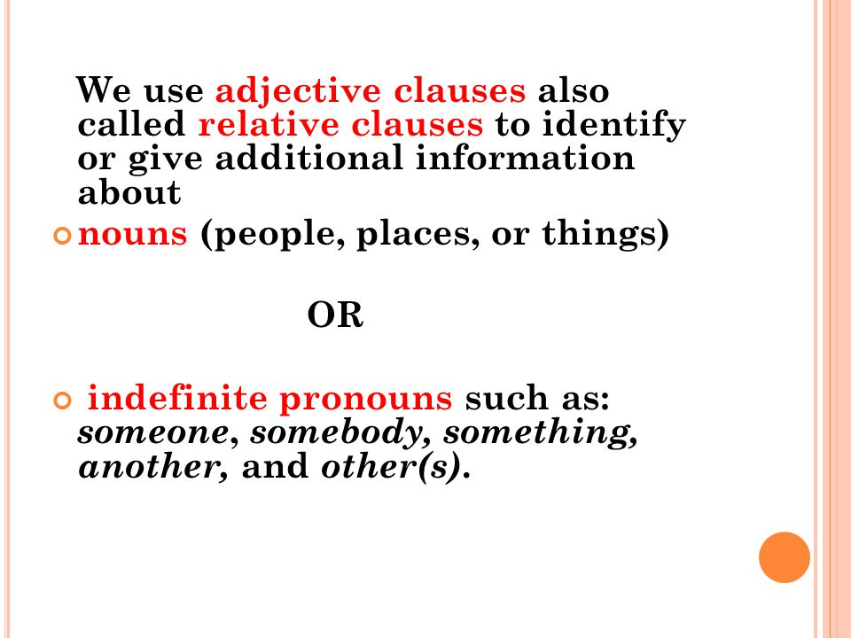 adjective clauses relative clauses Combine the two sentences change the underlined pronoun in the second sentence to a relative pronoun such as that, who, or whose make sure your adjective clause immediately follows the noun it modifies, even if you have to break the main clause.