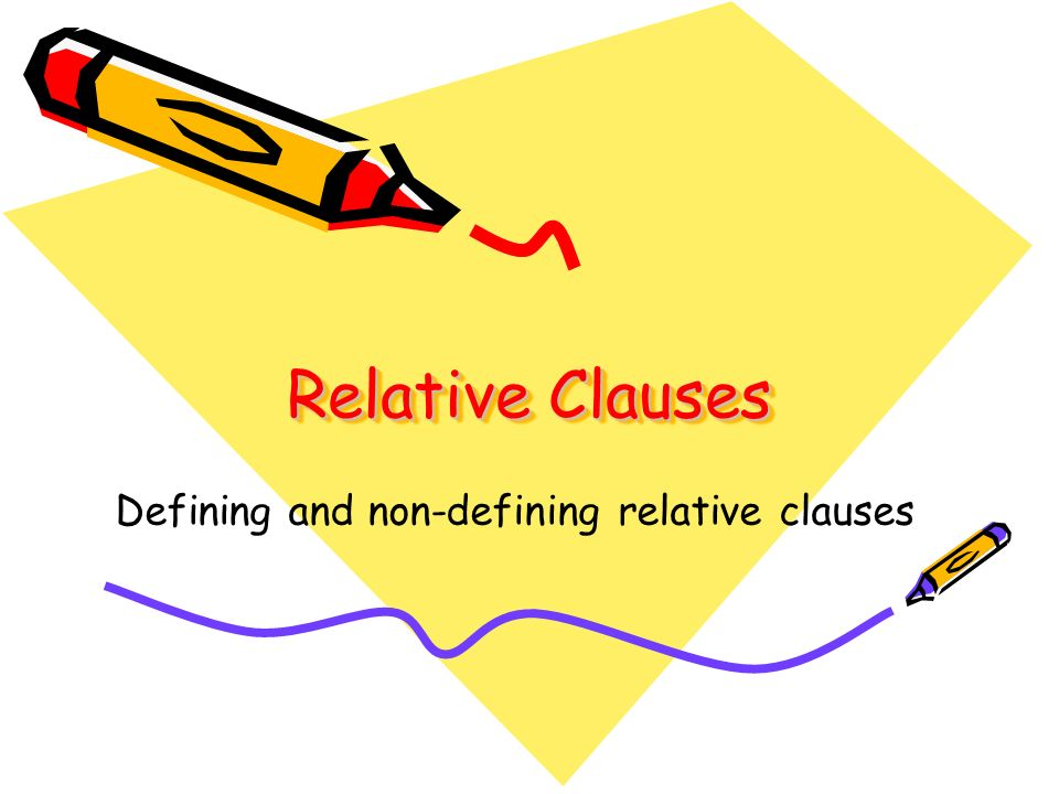 Relative Clauses Defining and non-defining relative clauses