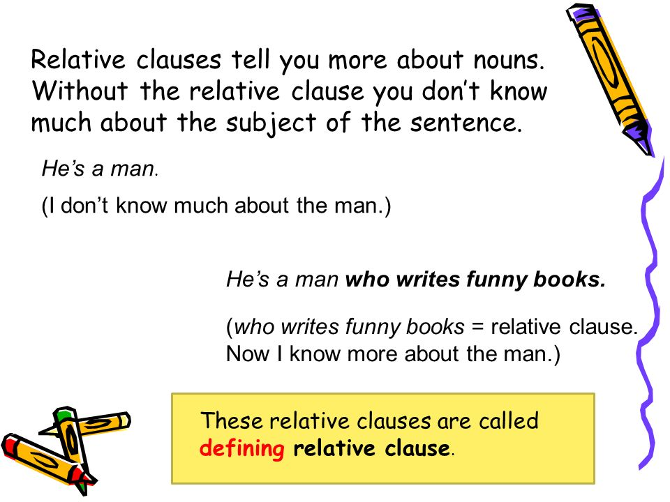 Relative clauses tell you more about nouns.