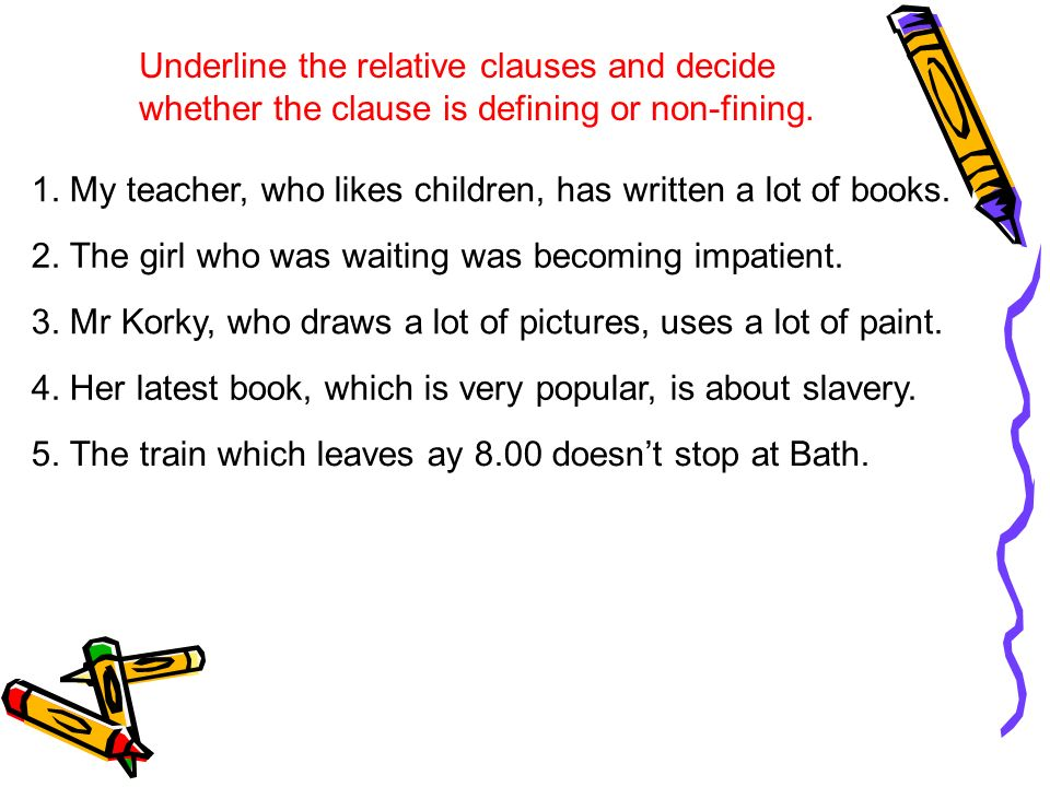 Underline the relative clauses and decide whether the clause is defining or non-fining.
