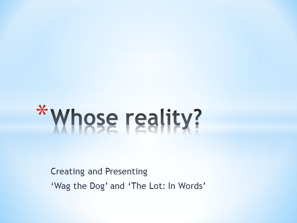creating and presenting wag the dog and the lot in words creating and presenting wag the dog and the lot in words