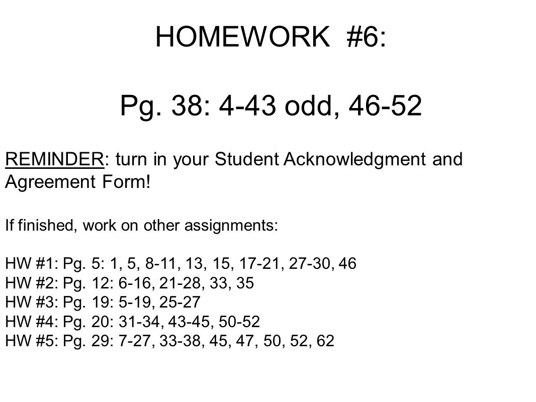 HOMEWORK #6: Pg. 38: 4-43 odd, REMINDER: turn in your Student Acknowledgment and Agreement Form!