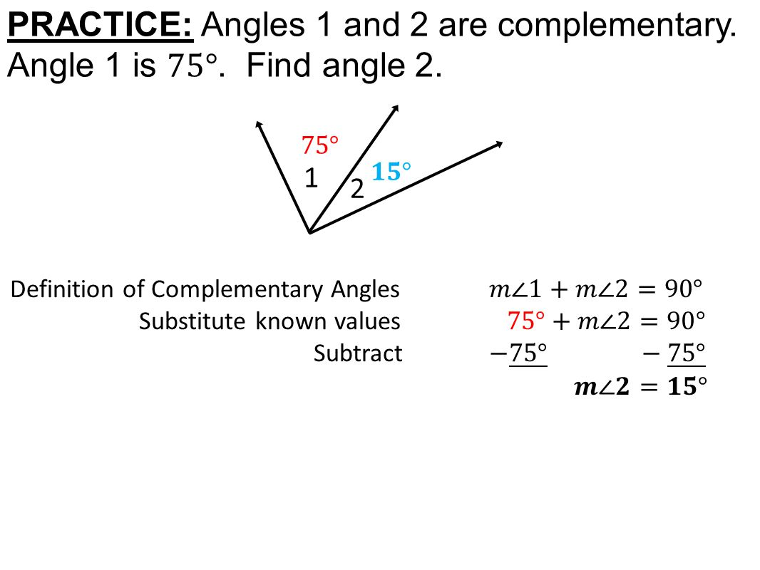 PRACTICE: Angles 1 and 2 are complementary. Angle 1 is 75°