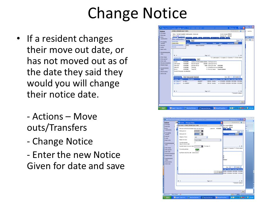 Change Notice If a resident changes their move out date, or has not moved out as of the date they said they would you will change their notice date.