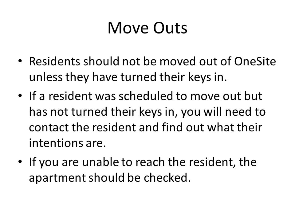 Move Outs Residents should not be moved out of OneSite unless they have turned their keys in.