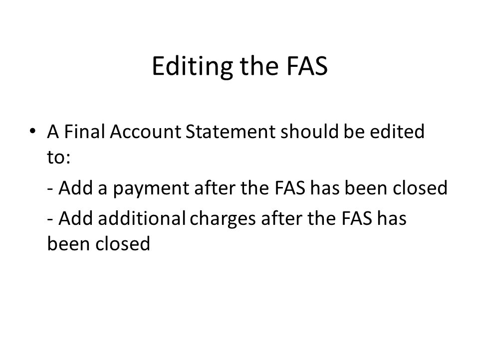 Editing the FAS A Final Account Statement should be edited to: