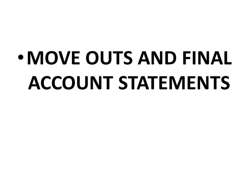 MOVE OUTS AND FINAL ACCOUNT STATEMENTS