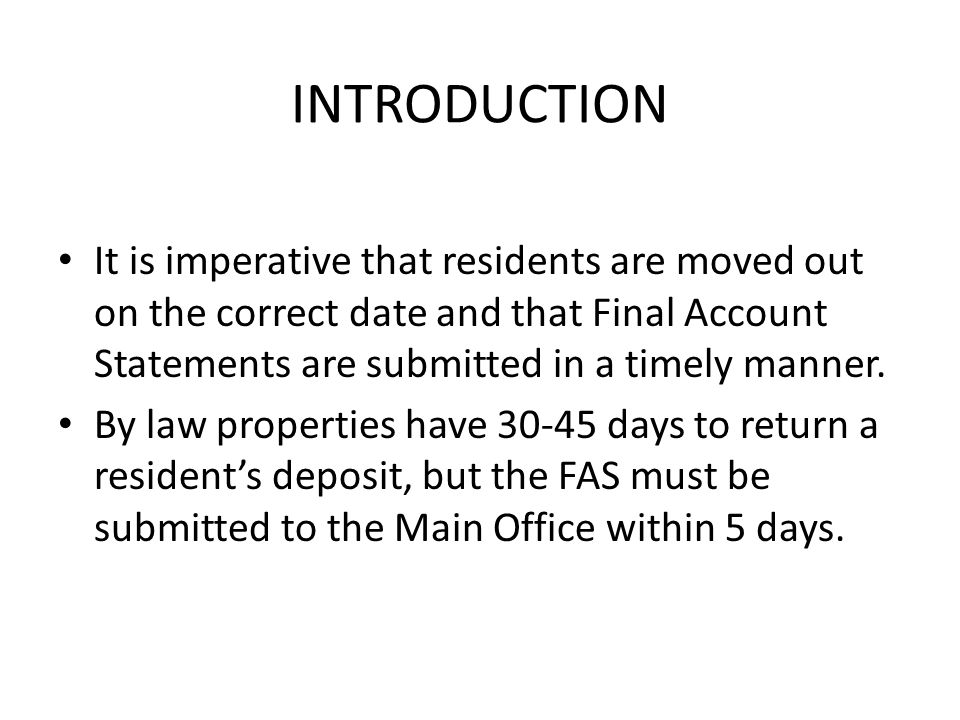 INTRODUCTION It is imperative that residents are moved out on the correct date and that Final Account Statements are submitted in a timely manner.