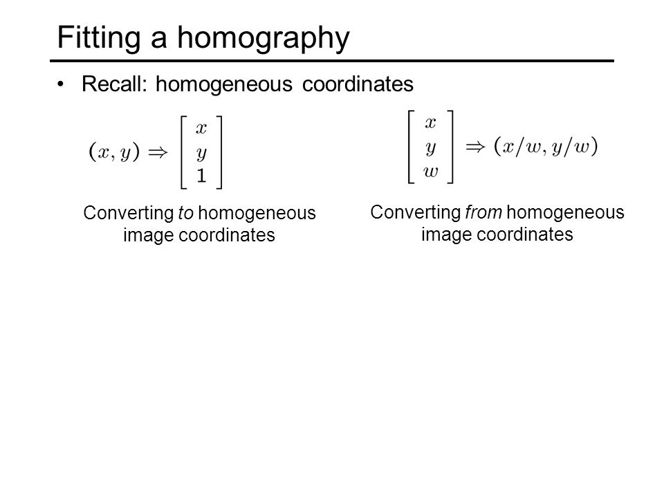 Fitting a homography Recall: homogeneous coordinates