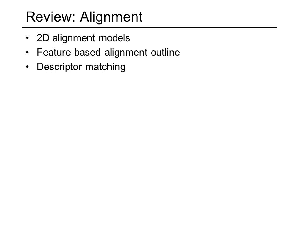 Review: Alignment 2D alignment models Feature-based alignment outline