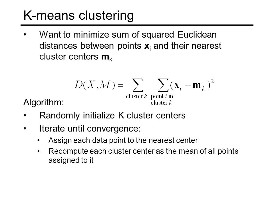 K-means clustering Want to minimize sum of squared Euclidean distances between points xi and their nearest cluster centers mk.