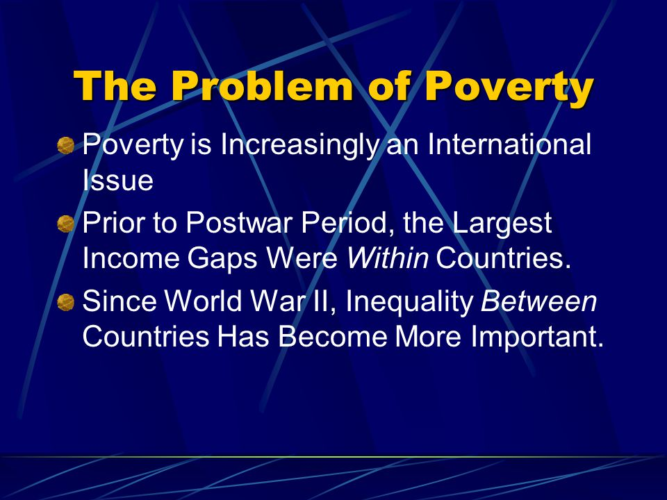 poverty is worlds biggest problem Home career guide part 5: the world's biggest problems and why they're not what first comes to mind but rather poverty in the world's poorest countries.