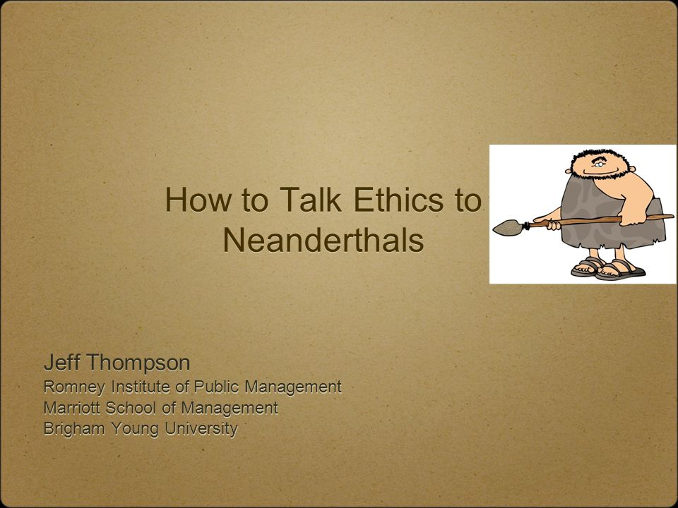 How to Talk Ethics to Neanderthals