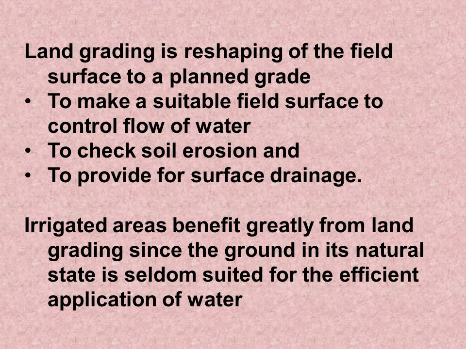 Land grading is reshaping of the field surface to a planned grade