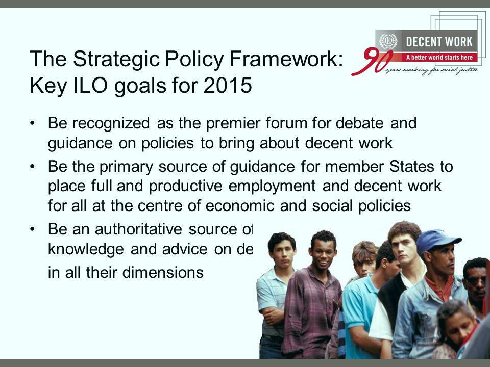 The Strategic Policy Framework: Key ILO goals for 2015