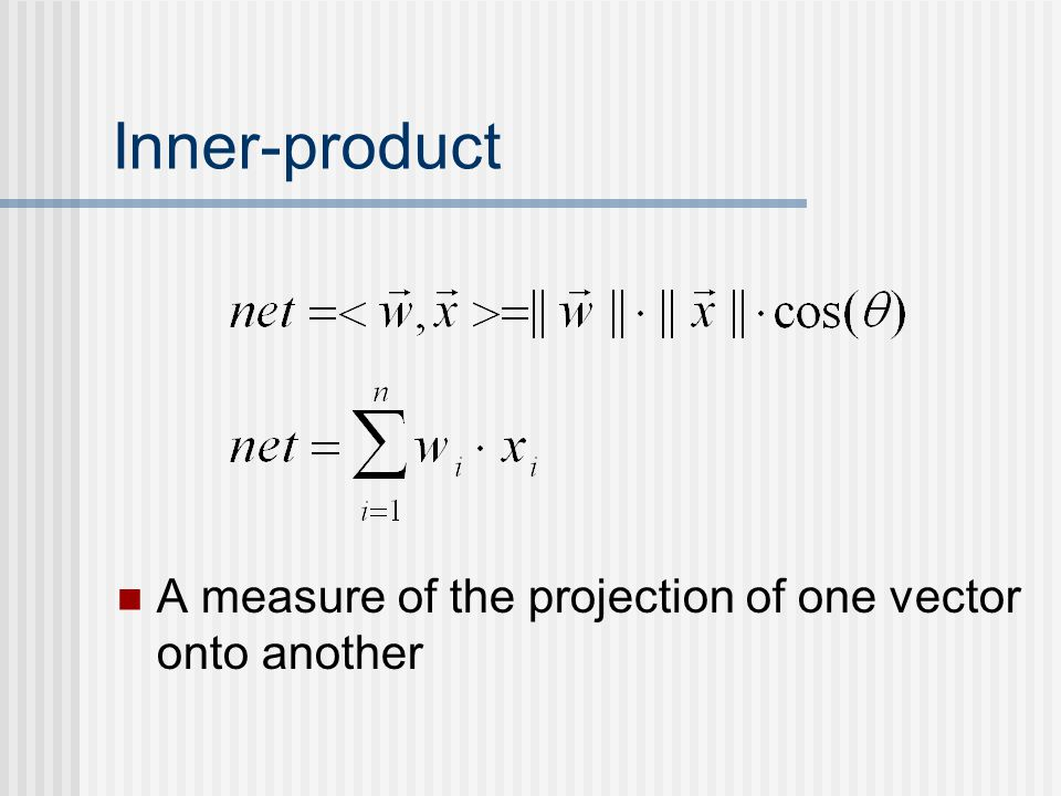 Inner-product A measure of the projection of one vector onto another