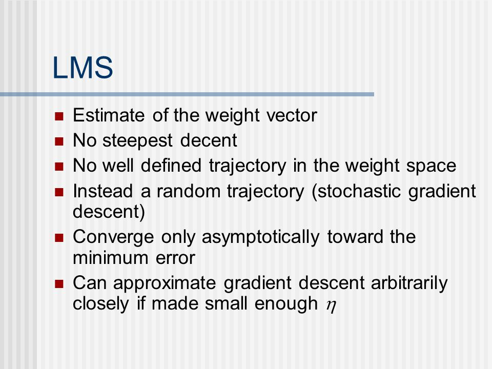 LMS Estimate of the weight vector No steepest decent