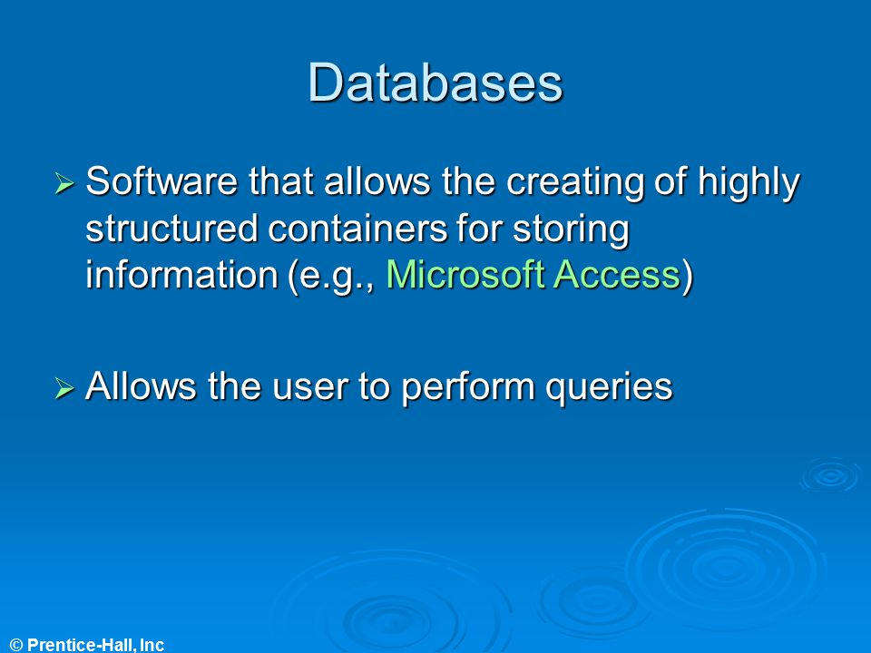 Databases Software that allows the creating of highly structured containers for storing information (e.g., Microsoft Access)