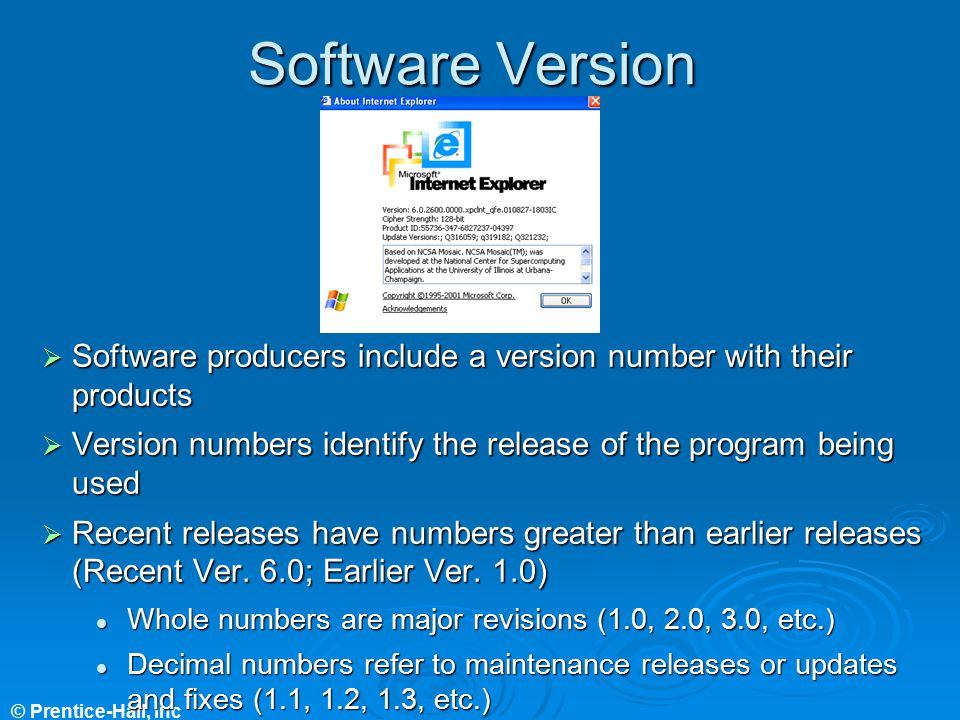 Software Version Software producers include a version number with their products. Version numbers identify the release of the program being used.