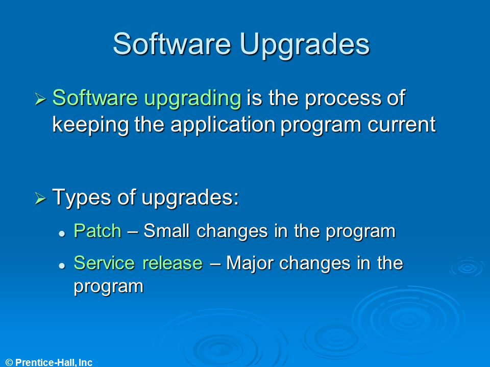 Software Upgrades Software upgrading is the process of keeping the application program current. Types of upgrades: