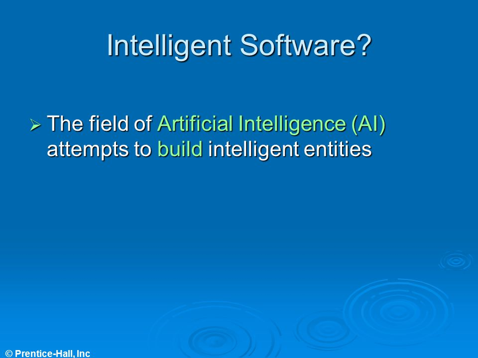 Intelligent Software The field of Artificial Intelligence (AI) attempts to build intelligent entities.