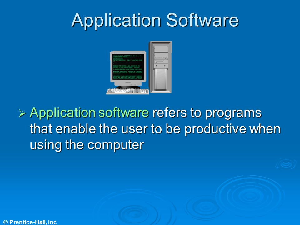 Application Software Application software refers to programs that enable the user to be productive when using the computer.