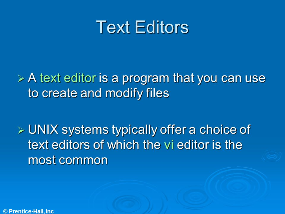 Text Editors A text editor is a program that you can use to create and modify files.